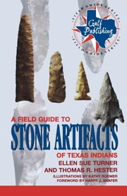 A Field Guide to Stone Artifacts of Texas Indians ebook by Ellen Sue Turner,Thomas R. Hester
