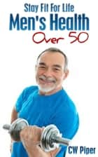 Men's Health Over 50 ebook by CW Piper