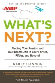 What's Next? Updated - Finding Your Passion and Your Dream Job in Your Forties, Fifties and Beyond ebook by Kerry Hannon