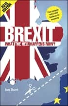 Brexit: What the Hell Happens Now? - Revised Edition ebook by Ian Dunt