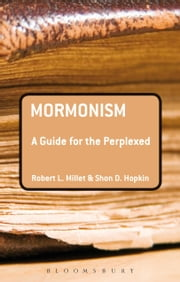 Mormonism: A Guide for the Perplexed ebook by Robert L. Millet,Shon D. Hopkin