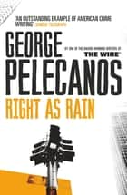 Right As Rain ebook by George Pelecanos