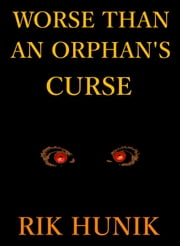 Worse Than An Orphan's Curse ebook by Rik Hunik