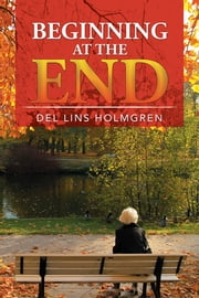 Beginning At The End ebook by Del Lins Holmgren