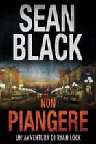 Non piangere ebook by Sean Black