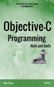 Objective-C Programming Nuts and bolts ebook by Keith Lee