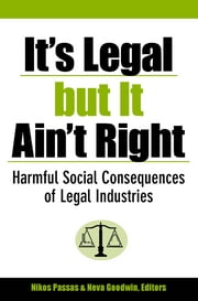 It's Legal but It Ain't Right: Harmful Social Consequences of Legal Industries ebook by Kobo.Web.Store.Products.Fields.ContributorFieldViewModel