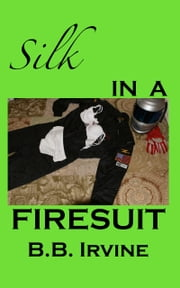 Silk In A Firesuit ebook by B.B. Irvine