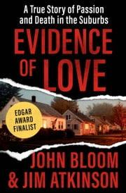Evidence of Love - A True Story of Passion and Death in the Suburbs ebook by Kobo.Web.Store.Products.Fields.ContributorFieldViewModel