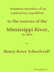 Summary Narrative of an Exploratory Expedition to the Sources of the Mississippi (Illustrated) ebook by Henry Rowe Schoolcraft