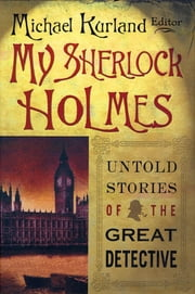My Sherlock Holmes - Untold Stories of the Great Detective ebook by