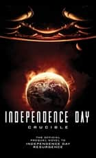 Independence Day: Crucible (The Official Prequel) ebook by Greg Keyes