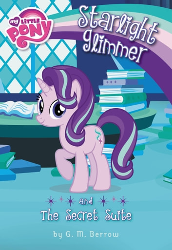 My Little Pony: Starlight Glimmer and the Secret Suite ebook by G. M. Berrow