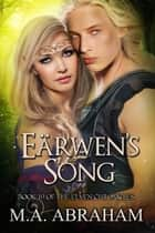 Earwen's Song ebook by M.A. Abraham
