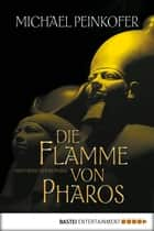 Die Flamme von Pharos - Historischer Roman ebook by Michael Peinkofer