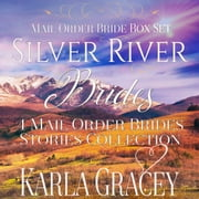 Mail Order Bride Box Set - Silver River Brides - 4 Mail Order Bride Stories Collection audiobook by Karla Gracey