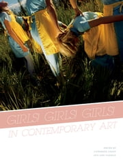 Girls! Girls! Girls! in Contemporary Art ebook by Lori Waxman, Catherine Grant