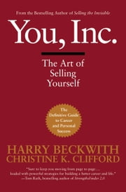 You, Inc. - The Art of Selling Yourself ebook by Harry Beckwith,Christine Clifford Beckwith