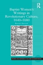 Baptist Women's Writings in Revolutionary Culture, 1640-1680 ebook by Rachel Adcock