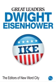 Great Leaders: Dwight Eisenhower ebook by The Editors of New Word City