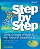 Using Microsoft InfoPath 2010 with Microsoft SharePoint 2010 Step by Step ebook by Darvish Shadravan, Laura Rogers
