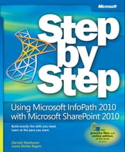 Using Microsoft InfoPath 2010 with Microsoft SharePoint 2010 Step by Step ebook by Darvish Shadravan,Laura Rogers