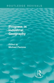 Progress in Industrial Geography (Routledge Revivals) ebook by Michael Pacione