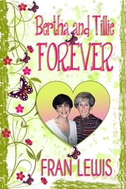 Bertha and Tillie Forever ebook by Fran Lewis