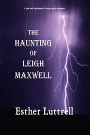 The Haunting of Leigh Maxwell ebook by Esther Luttrell