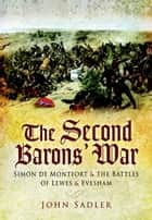 Second Baron's War - Simon de Montfort and the Battles of Lewes and Evesham ebook by John   Sadler
