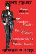 Femdom Trilogy ebook by Catherine de Bourg