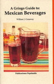 A gringo Guide to Mexican Beverages ebook by William J. Conaway