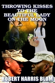 Throwing Kisses to the Beautiful Lady on the Moon ebook by Robert Blum, MD