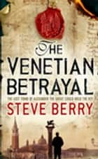 The Venetian Betrayal - Book 3 eBook by Steve Berry