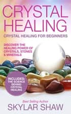Crystal Healing: Crystal Healing For Beginners - Discover the Healing Power of Crystals, Stones & Minerals ekitaplar by Skylar Shaw