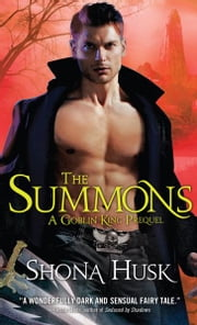 The Summons - A Goblin King Prequel: Novella ebook by Shona Husk