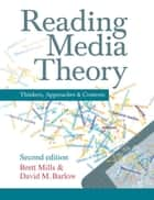 Reading Media Theory - Thinkers, Approaches and Contexts ebook by Brett Mills, David M. Barlow