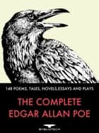 The Complete Edgar Allan Poe - 148 Poems, Tales, Novels, Essays and Plays ebook by Edgar Allan Poe