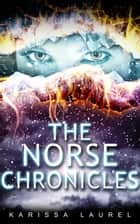 The Norse Chronicles ebook by Karissa Laurel