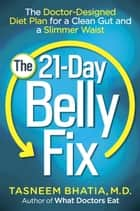 The 21-Day Belly Fix - The Doctor-Designed Diet Plan for a Clean Gut and a Slimmer Waist ebook by Dr. Tasneem Bhatia
