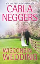 Wisconsin Wedding (Mills & Boon M&B) ebook by Carla Neggers