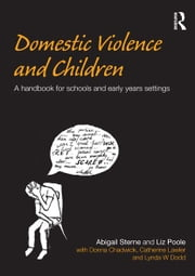 Domestic Violence and Children - A Handbook for Schools and Early Years Settings ebook by Abigail Sterne,Liz Poole