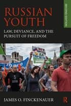 Russian Youth - Law, Deviance, and the Pursuit of Freedom eBook by James O. Finckenauer, James Finckenauer