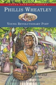 Phillis Wheatley, Young Revolutionary Poet ebook by Borland, Kathryn Kilby