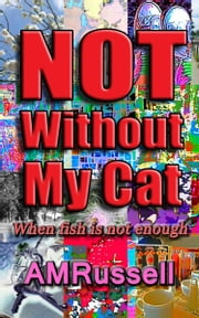 Not Without My Cat (When fish is not enough) ebook by A M Russell