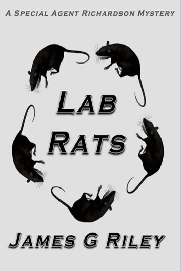 Lab Rats - A Special; Agent Richardson Mystery ebook by James G Riley