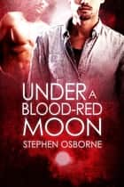 Under a Blood-red Moon ebook by Stephen Osborne
