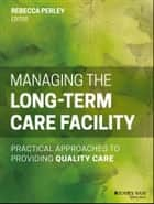 Managing the Long-Term Care Facility ebook by Rebecca Perley