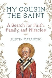 My Cousin the Saint ebook by Justin Catanoso