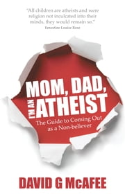 Mom, Dad, I'm an Atheist - the guide to coming out as a non-believer ebook by David McAfee